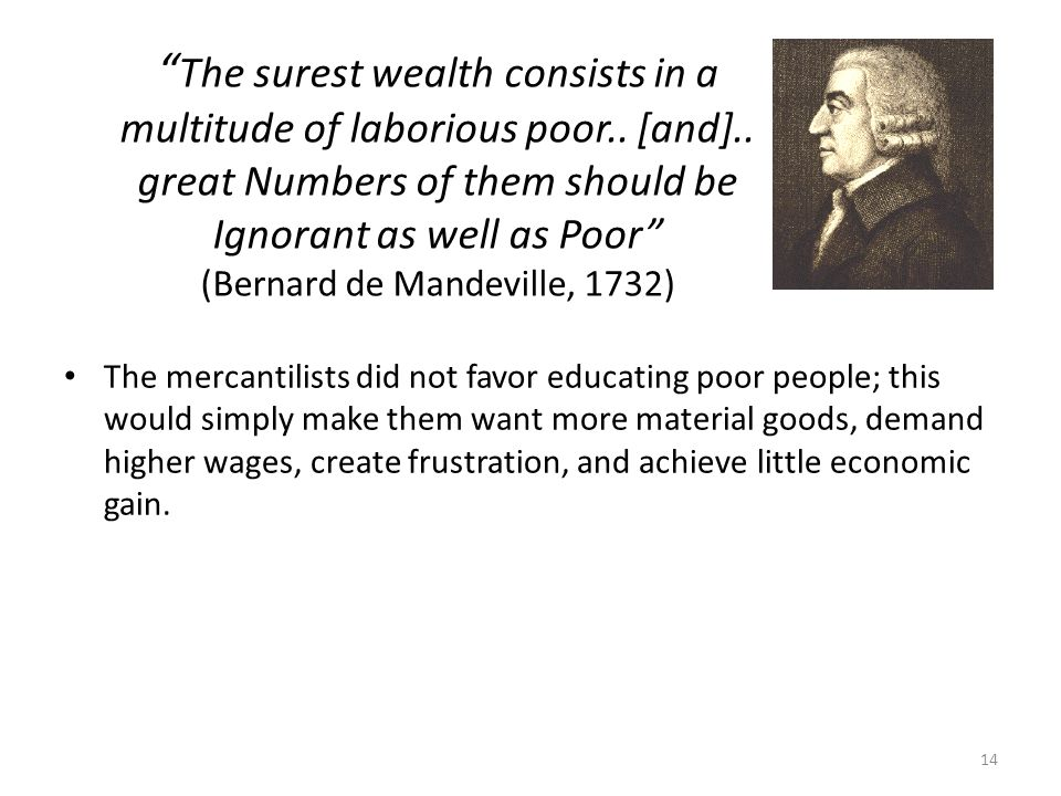 The surest wealth consists in a multitude of laborious poor. [and]